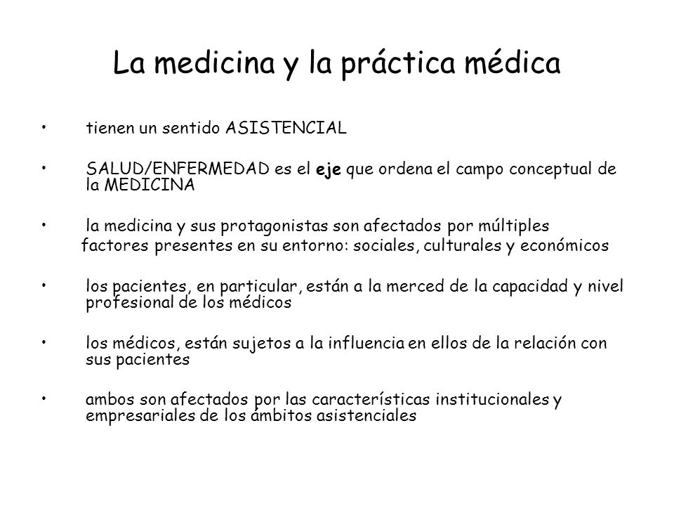La medicina y la práctica médica tienen un sentido ASISTENCIAL SALUD/ENFERMEDAD es el eje que ordena el campo conceptual de la MEDICINA la medicina y