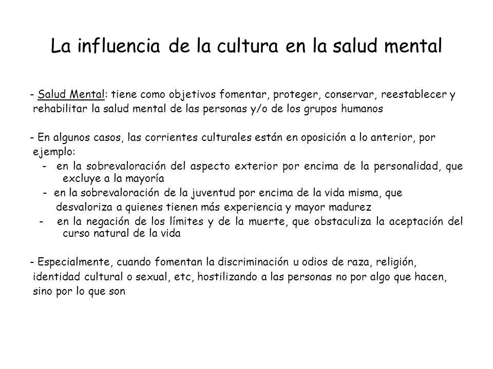 La influencia de la cultura en la salud mental - Salud Mental: tiene como objetivos fomentar, proteger, conservar, reestablecer y rehabilitar la salud