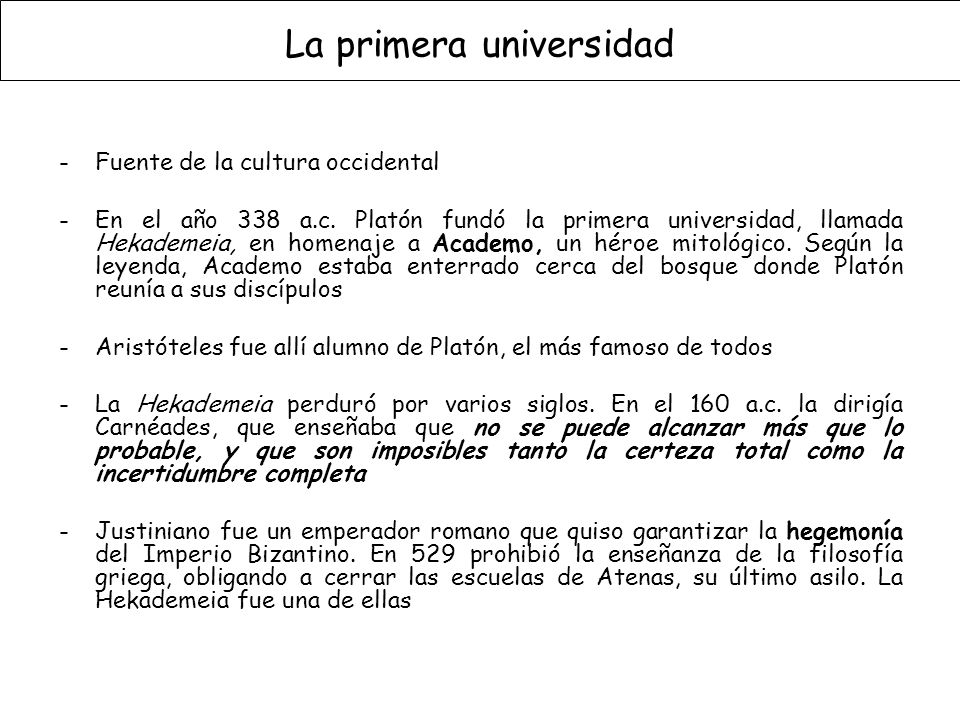 La primera universidad -Fuente de la cultura occidental -En el año 338 a.c.