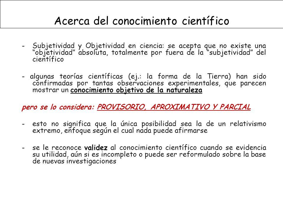 -Subjetividad y Objetividad en ciencia: se acepta que no existe una objetividad absoluta, totalmente por fuera de la subjetividad del científico - alg