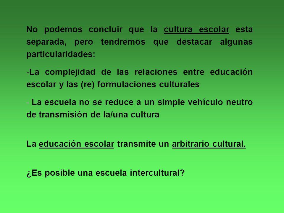 La educación escolar transmite un arbitrario cultural.