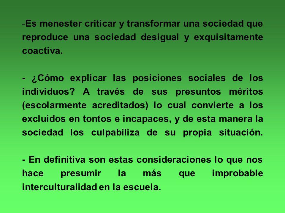 -Es menester criticar y transformar una sociedad que reproduce una sociedad desigual y exquisitamente coactiva.