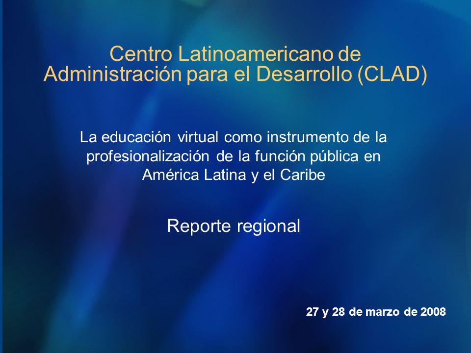 Centro Latinoamericano de Administración para el Desarrollo (CLAD) La educación virtual como instrumento de la profesionalización de la función públic