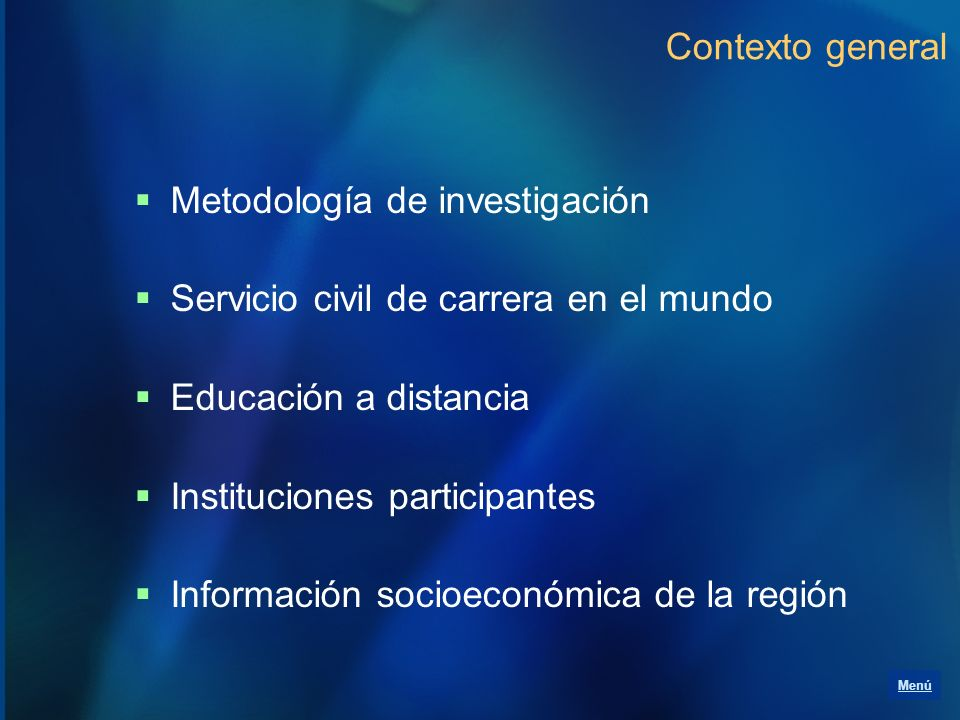 Contexto general Metodología de investigación Servicio civil de carrera en el mundo Educación a distancia Instituciones participantes Información soci
