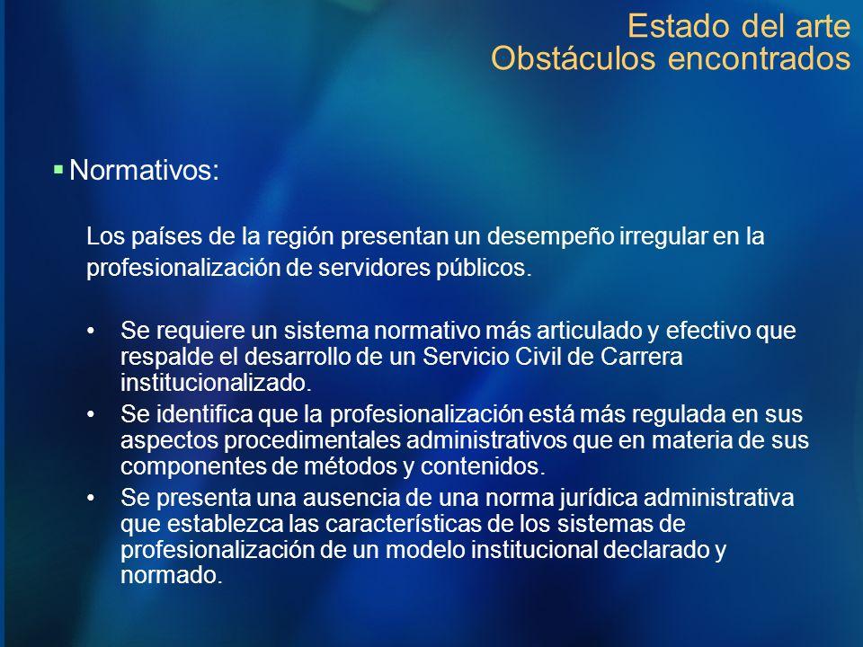 Estado del arte Obstáculos encontrados Normativos: Los países de la región presentan un desempeño irregular en la profesionalización de servidores púb