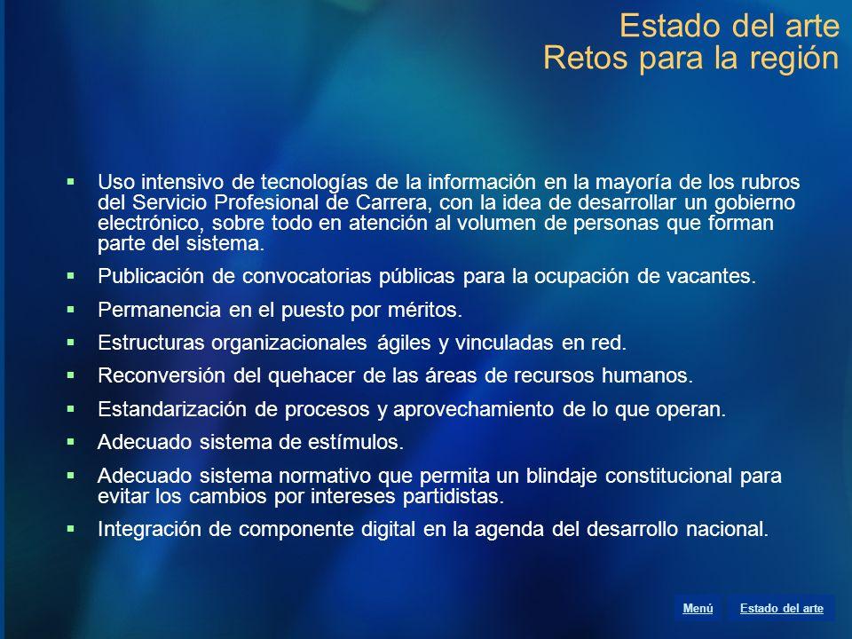 Estado del arte Retos para la región Uso intensivo de tecnologías de la información en la mayoría de los rubros del Servicio Profesional de Carrera, c