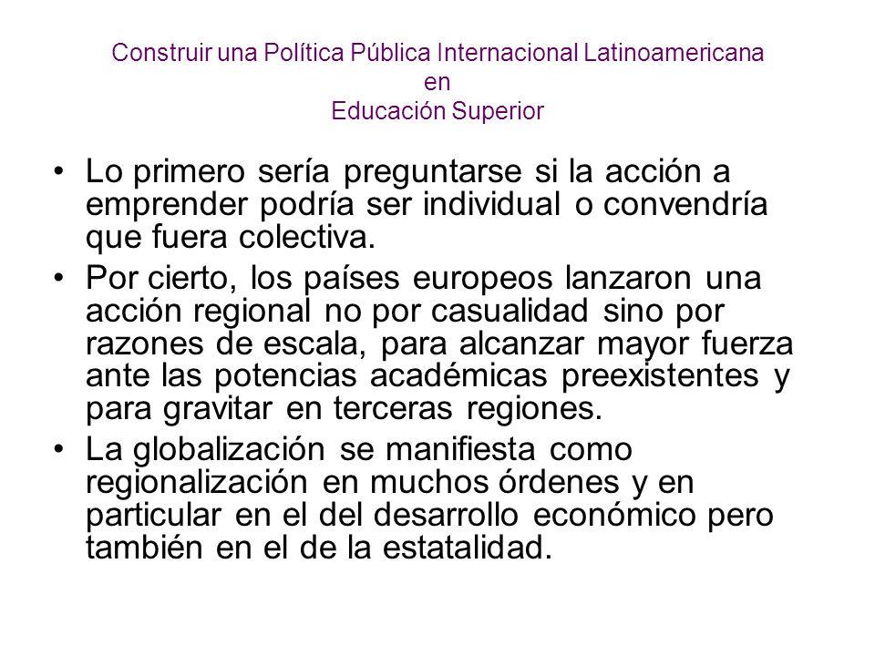 Construir una Política Pública Internacional Latinoamericana en Educación Superior Ya no la cooperación técnica concebida como complemento virtuoso de la política interna o exterior de nuestros países.