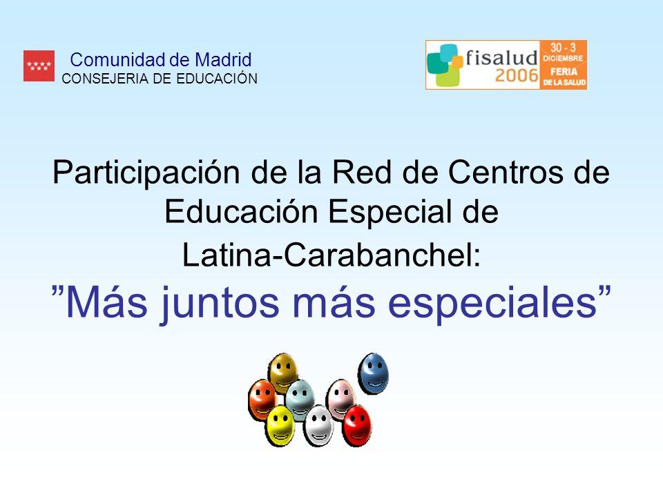 Participación de la Red de Centros de Educación Especial de Latina-Carabanchel: Más juntos más especiales Comunidad de Madrid CONSEJERIA DE EDUCACIÓN