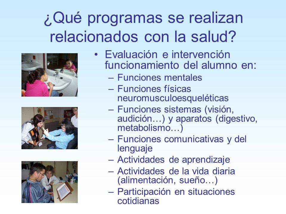 ¿Qué programas se realizan relacionados con la salud? Evaluación e intervención funcionamiento del alumno en: –Funciones mentales –Funciones físicas n