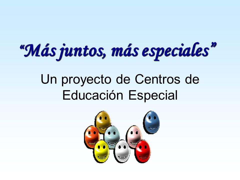 Un proyecto de Centros de Educación Especial Más juntos, más especiales Más juntos, más especiales