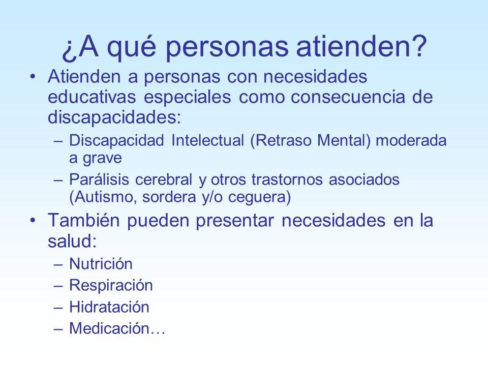 ¿A qué personas atienden? Atienden a personas con necesidades educativas especiales como consecuencia de discapacidades: –Discapacidad Intelectual (Re