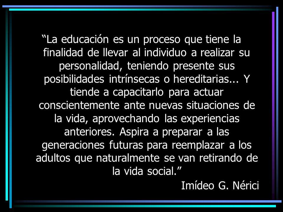 La educación es un proceso que tiene la finalidad de llevar al individuo a realizar su personalidad, teniendo presente sus posibilidades intrínsecas o
