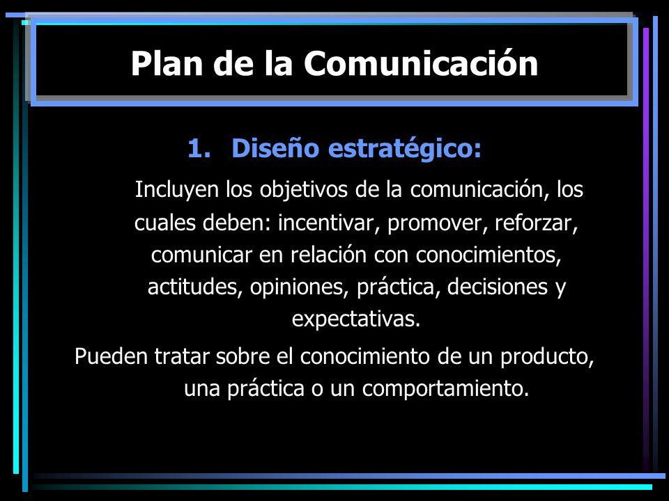 1.Diseño estratégico: Incluyen los objetivos de la comunicación, los cuales deben: incentivar, promover, reforzar, comunicar en relación con conocimie