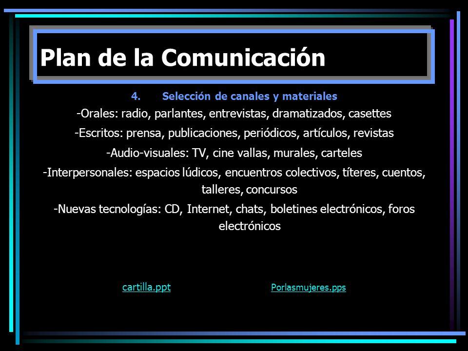 4.Selección de canales y materiales -Orales: radio, parlantes, entrevistas, dramatizados, casettes -Escritos: prensa, publicaciones, periódicos, artíc