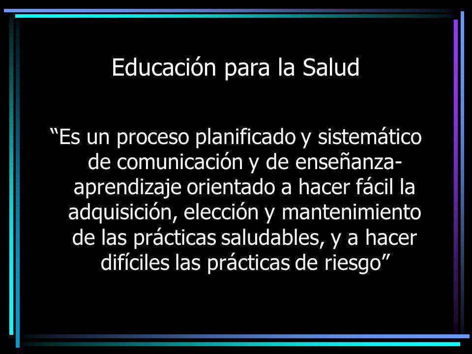 Educación para la Salud Es un proceso planificado y sistemático de comunicación y de enseñanza- aprendizaje orientado a hacer fácil la adquisición, el