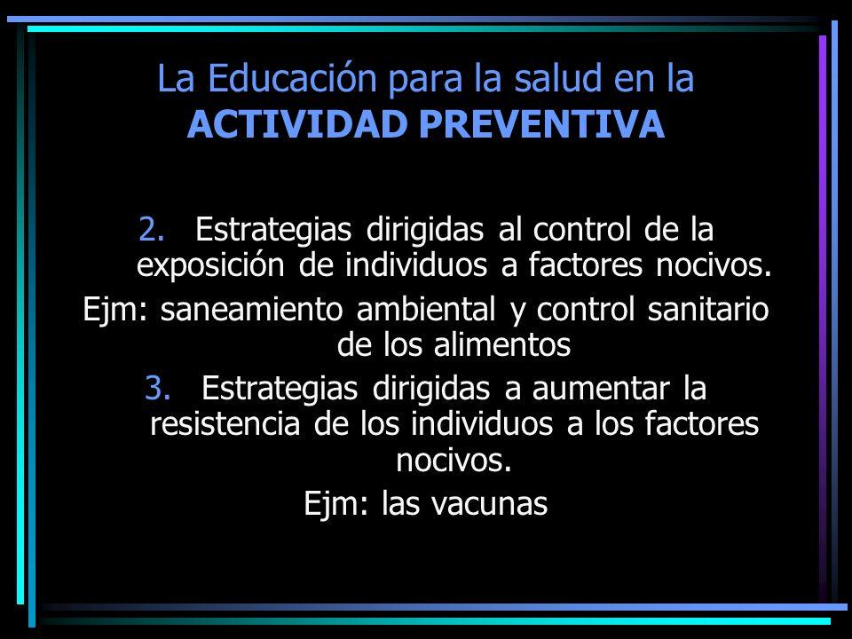 2.Estrategias dirigidas al control de la exposición de individuos a factores nocivos. Ejm: saneamiento ambiental y control sanitario de los alimentos