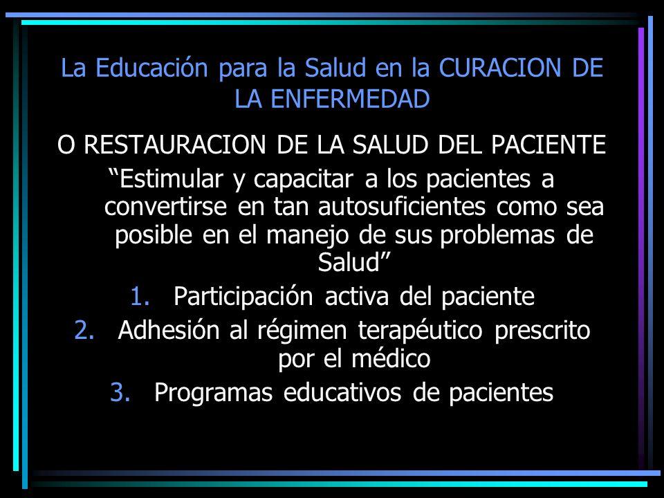 La Educación para la Salud en la CURACION DE LA ENFERMEDAD O RESTAURACION DE LA SALUD DEL PACIENTE Estimular y capacitar a los pacientes a convertirse