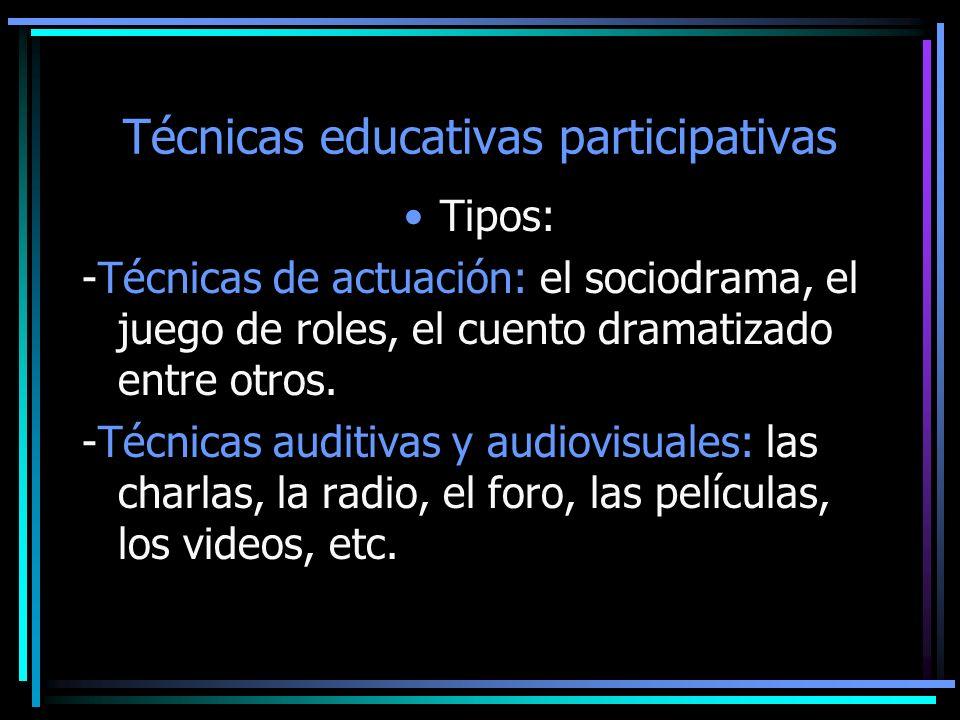 Técnicas educativas participativas Tipos: -Técnicas de actuación: el sociodrama, el juego de roles, el cuento dramatizado entre otros. -Técnicas audit