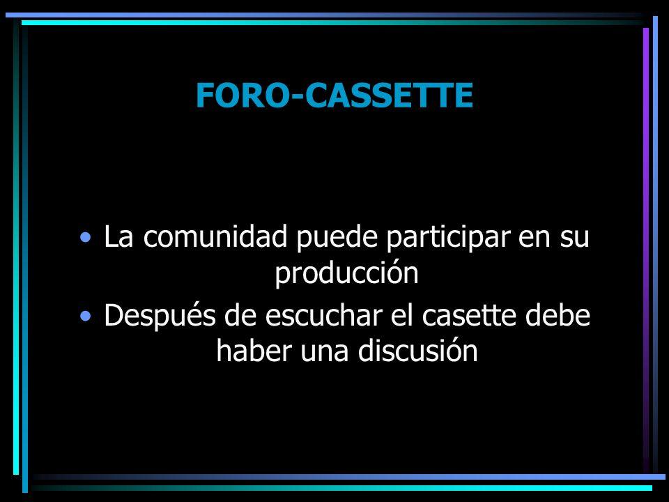 FORO-CASSETTE La comunidad puede participar en su producción Después de escuchar el casette debe haber una discusión