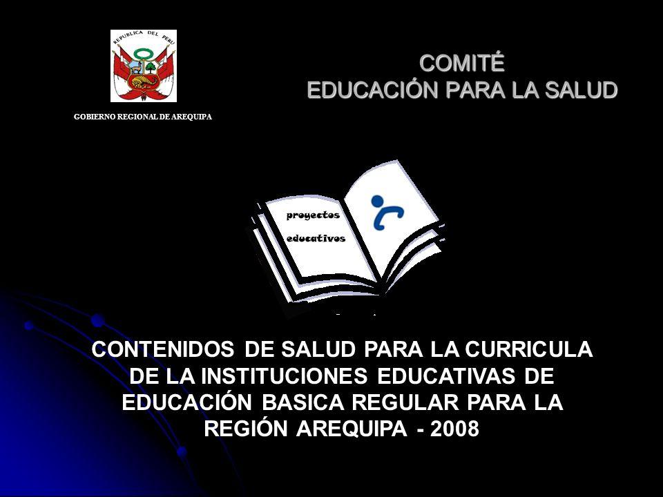 COMITÉ EDUCACIÓN PARA LA SALUD CONTENIDOS DE SALUD PARA LA CURRICULA DE LA INSTITUCIONES EDUCATIVAS DE EDUCACIÓN BASICA REGULAR PARA LA REGIÓN AREQUIP