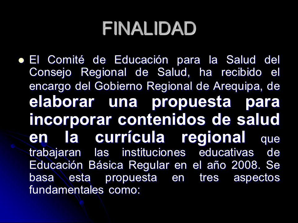 FINALIDAD El Comité de Educación para la Salud del Consejo Regional de Salud, ha recibido el encargo del Gobierno Regional de Arequipa, de elaborar un