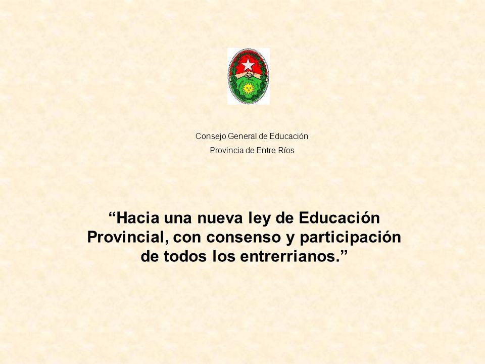 Hacia una nueva ley de Educación Provincial, con consenso y participación de todos los entrerrianos. Consejo General de Educación Provincia de Entre R