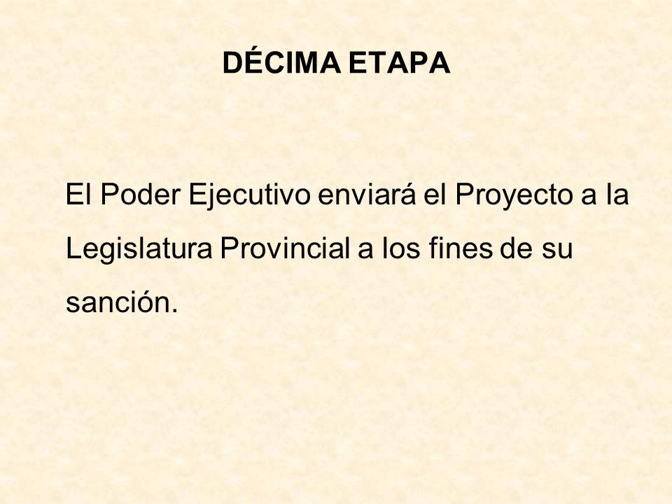 DÉCIMA ETAPA El Poder Ejecutivo enviará el Proyecto a la Legislatura Provincial a los fines de su sanción.