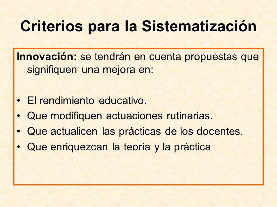Criterios para la Sistematización Innovación: se tendrán en cuenta propuestas que signifiquen una mejora en: El rendimiento educativo. Que modifiquen