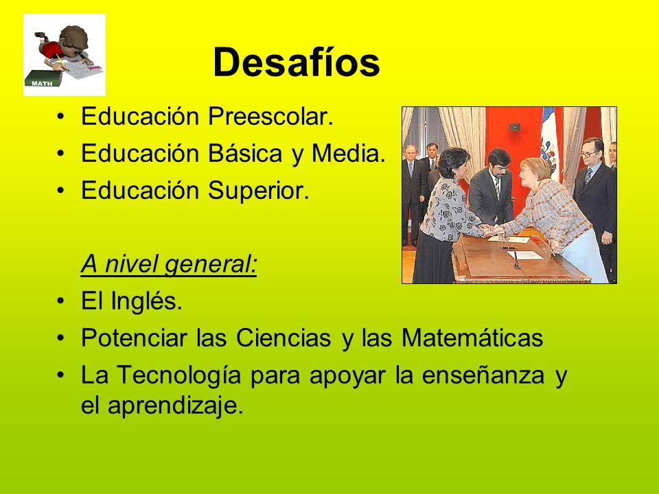 Desafíos Educación Preescolar. Educación Básica y Media. Educación Superior. A nivel general: El Inglés. Potenciar las Ciencias y las Matemáticas La T