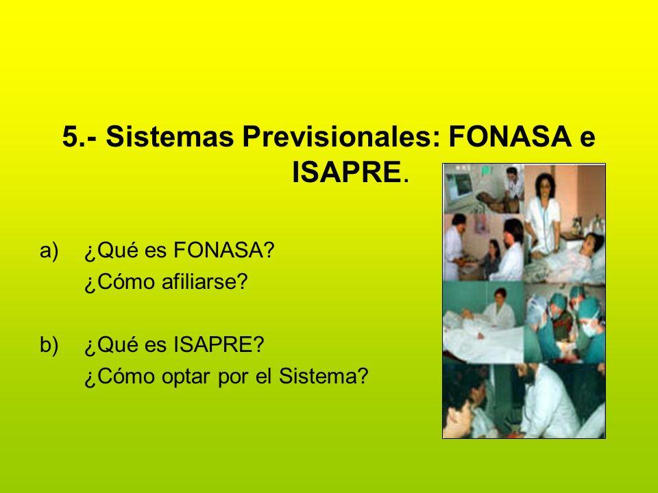 5.-Sistemas Previsionales: FONASA e ISAPRE. a)¿Qué es FONASA? ¿Cómo afiliarse? b)¿Qué es ISAPRE? ¿Cómo optar por el Sistema?