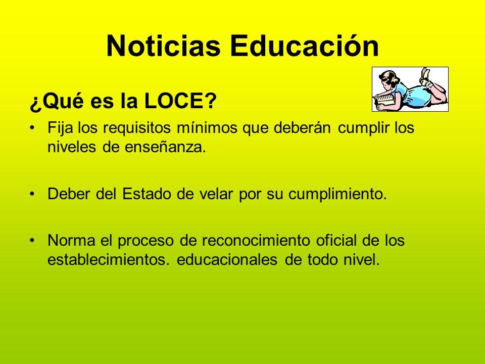 Noticias Educación ¿Qué es la LOCE? Fija los requisitos mínimos que deberán cumplir los niveles de enseñanza. Deber del Estado de velar por su cumplim