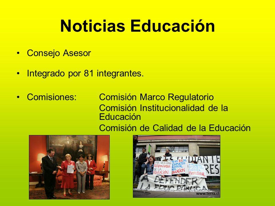 Noticias Educación Consejo Asesor Integrado por 81 integrantes. Comisiones:Comisión Marco Regulatorio Comisión Institucionalidad de la Educación Comis