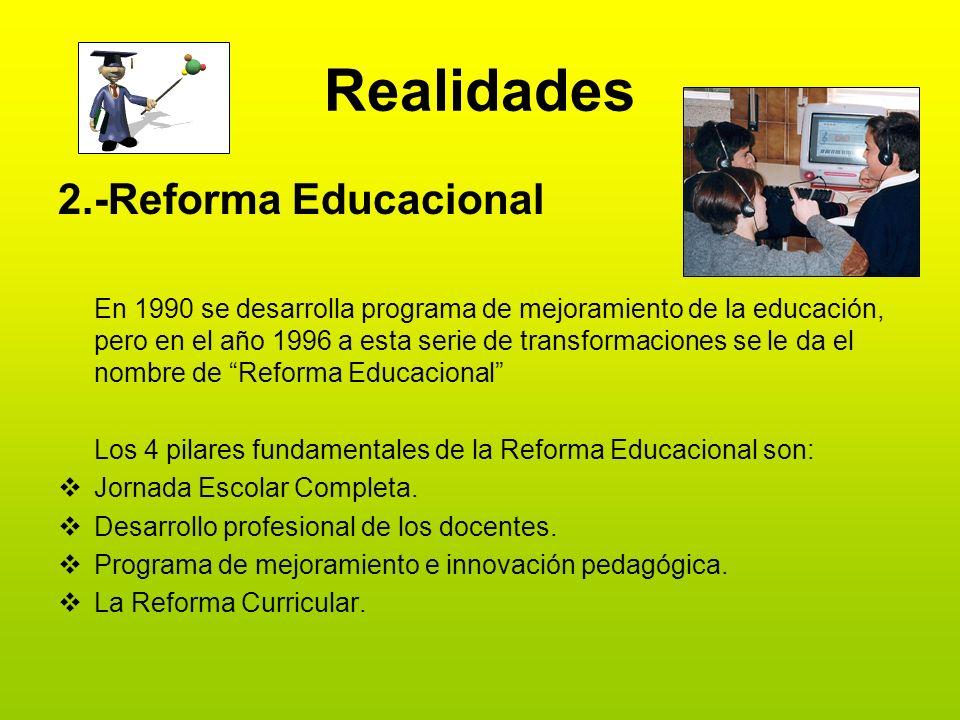 Realidades 2.-Reforma Educacional En 1990 se desarrolla programa de mejoramiento de la educación, pero en el año 1996 a esta serie de transformaciones