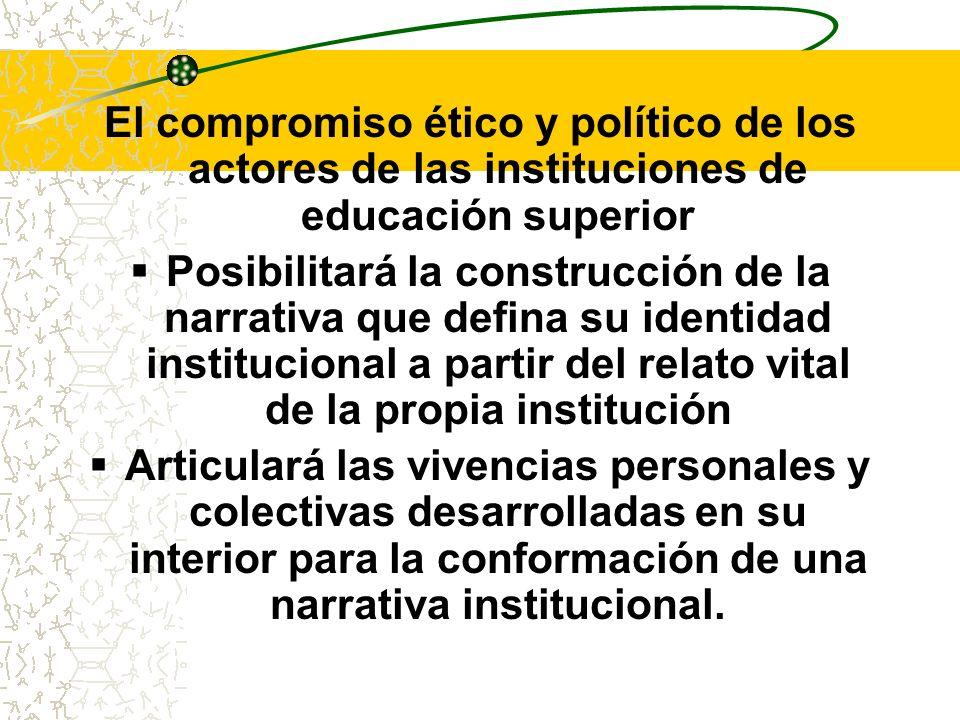 El compromiso ético y político de los actores de las instituciones de educación superior Posibilitará la construcción de la narrativa que defina su id