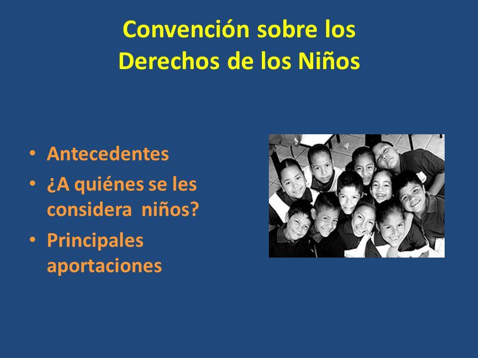 Convención sobre los Derechos de los Niños Antecedentes ¿A quiénes se les considera niños.