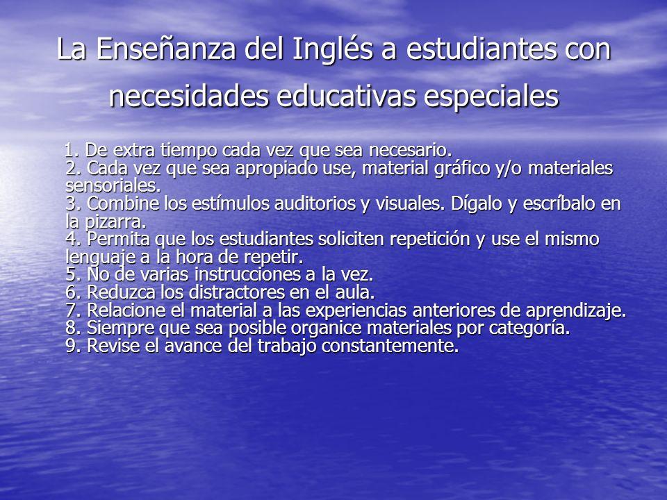 La Enseñanza del Inglés a estudiantes con necesidades educativas especiales 1. De extra tiempo cada vez que sea necesario. 2. Cada vez que sea apropia