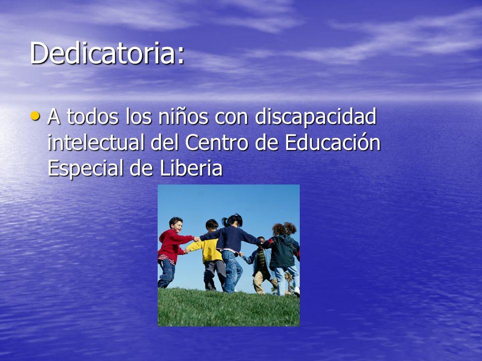 Dedicatoria: A todos los niños con discapacidad intelectual del Centro de Educación Especial de Liberia A todos los niños con discapacidad intelectual