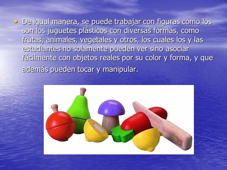 De igual manera, se puede trabajar con figuras como los son los juguetes plásticos con diversas formas, como frutas, animales, vegetales y otros, los