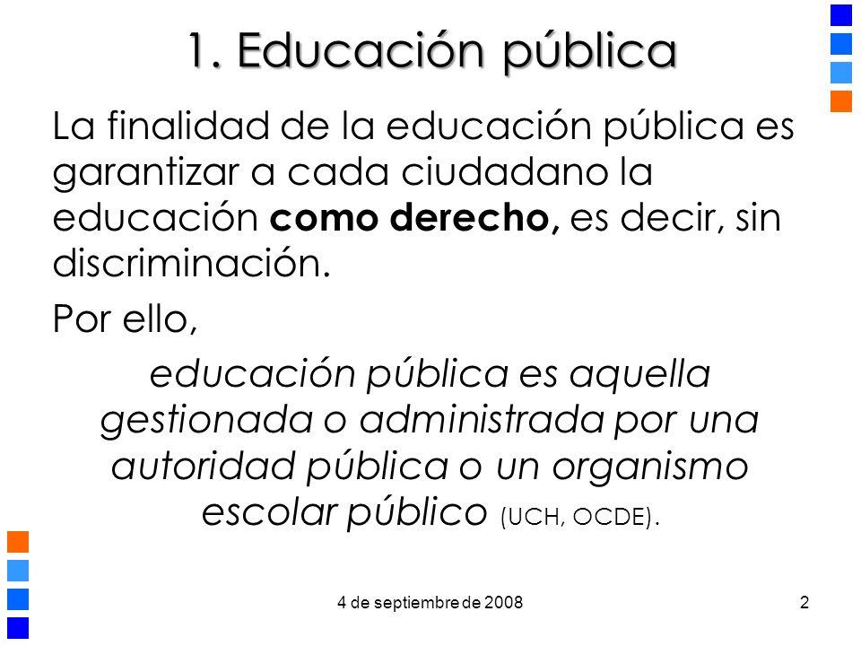 2 1. Educación pública La finalidad de la educación pública es garantizar a cada ciudadano la educación como derecho, es decir, sin discriminación. Po