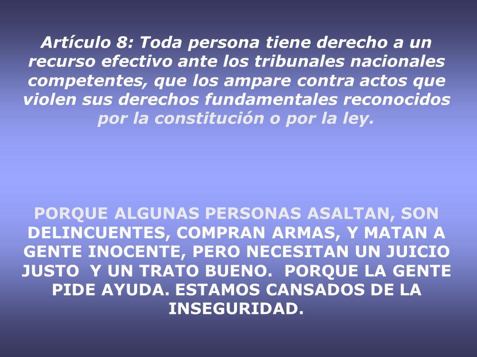 Artículo 8: Toda persona tiene derecho a un recurso efectivo ante los tribunales nacionales competentes, que los ampare contra actos que violen sus de