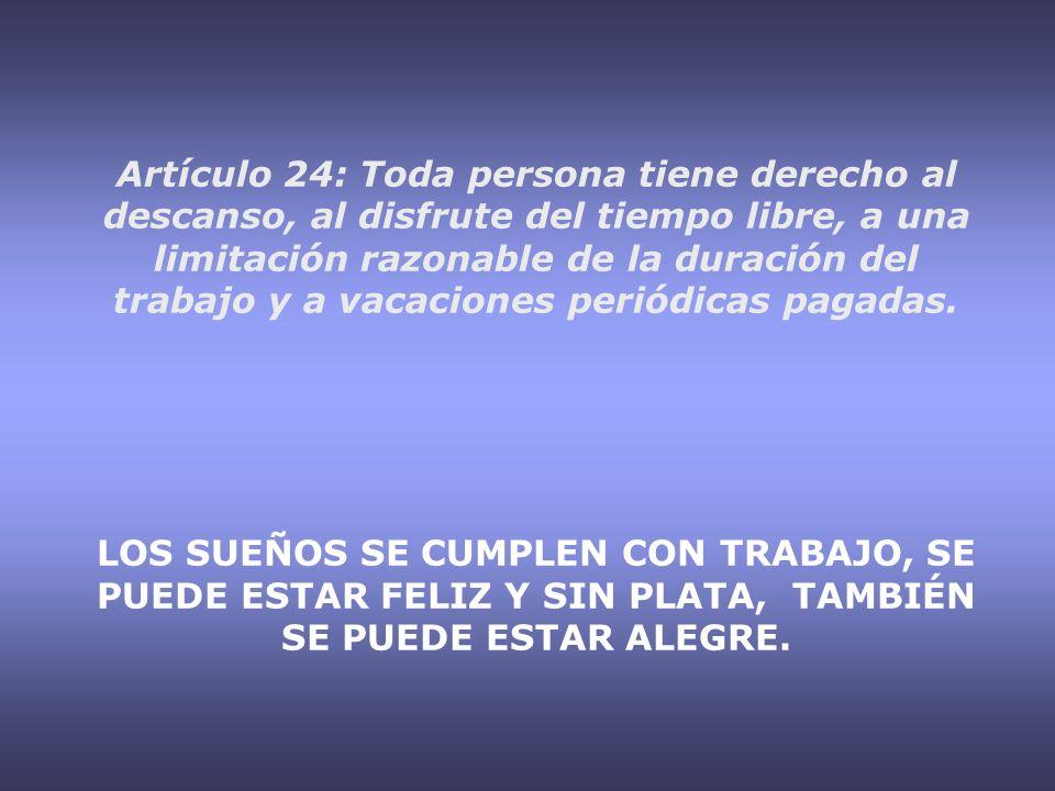 Artículo 24: Toda persona tiene derecho al descanso, al disfrute del tiempo libre, a una limitación razonable de la duración del trabajo y a vacacione