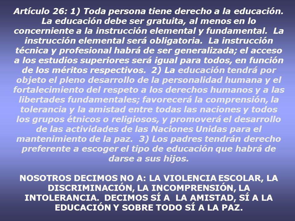 Artículo 26: 1) Toda persona tiene derecho a la educación. La educación debe ser gratuita, al menos en lo concerniente a la instrucción elemental y fu