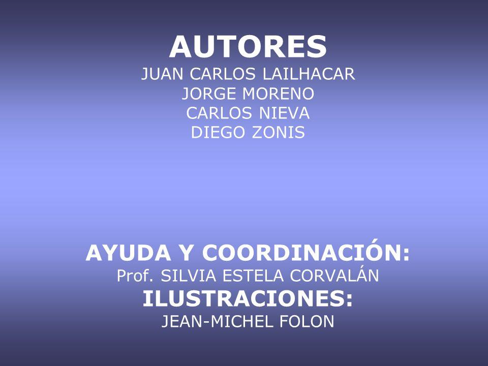 AUTORES JUAN CARLOS LAILHACAR JORGE MORENO CARLOS NIEVA DIEGO ZONIS AYUDA Y COORDINACIÓN: Prof. SILVIA ESTELA CORVALÁN ILUSTRACIONES: JEAN-MICHEL FOLO