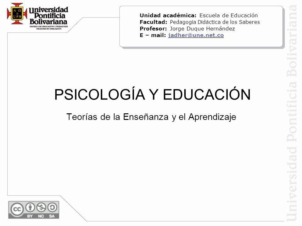 PSICOLOGÍA Y EDUCACIÓN Teorías de la Enseñanza y el Aprendizaje Unidad académica: Escuela de Educación Facultad: Pedagogía Didáctica de los Saberes Pr