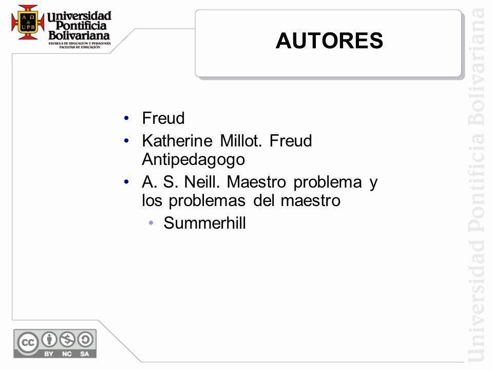 AUTORES Freud Katherine Millot. Freud Antipedagogo A. S. Neill. Maestro problema y los problemas del maestro Summerhill