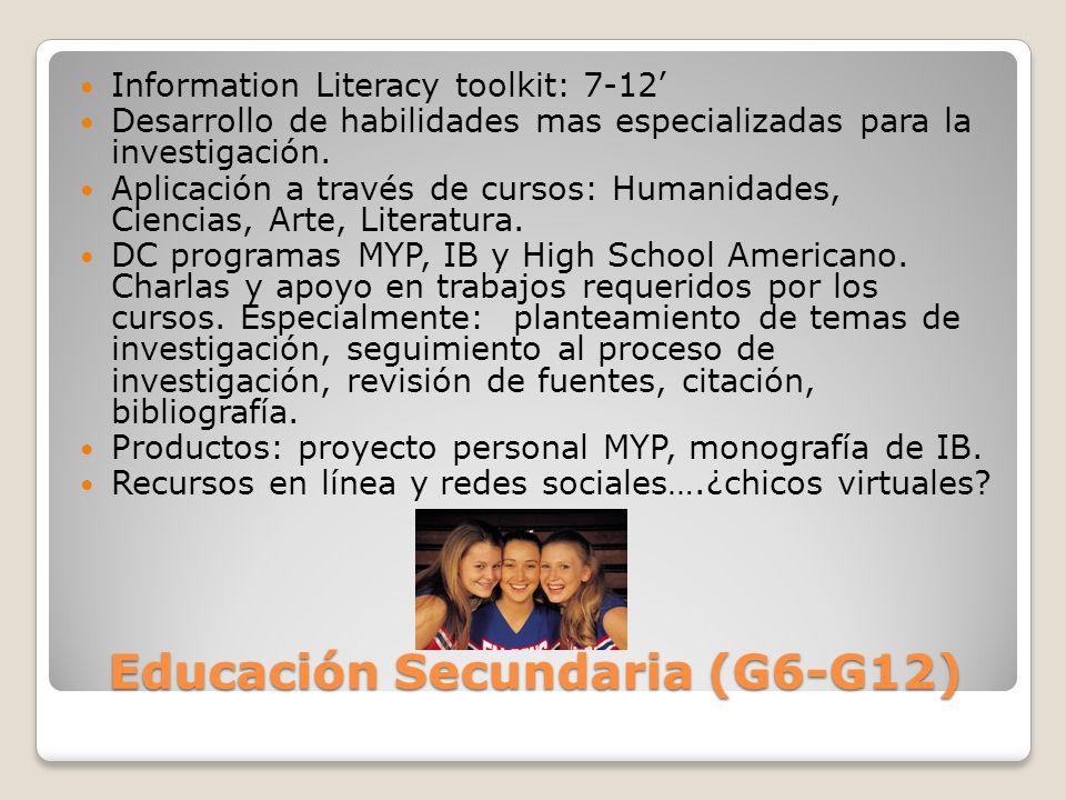 Educación Secundaria (G6-G12) Information Literacy toolkit: 7-12 Desarrollo de habilidades mas especializadas para la investigación.