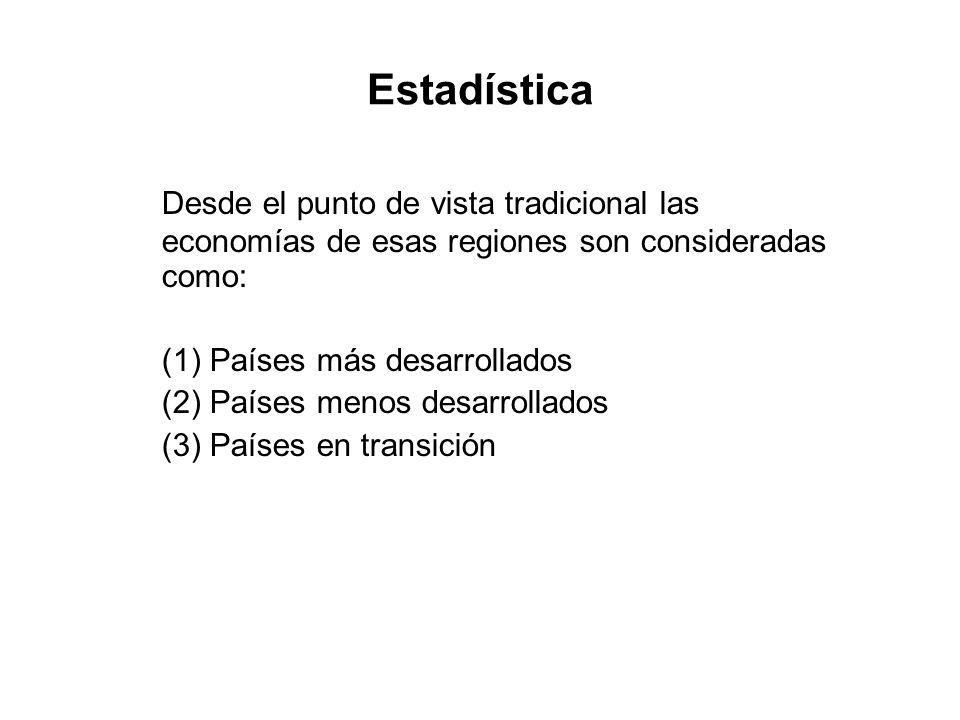 Estadística Desde el punto de vista tradicional las economías de esas regiones son consideradas como: (1) Países más desarrollados (2) Países menos de