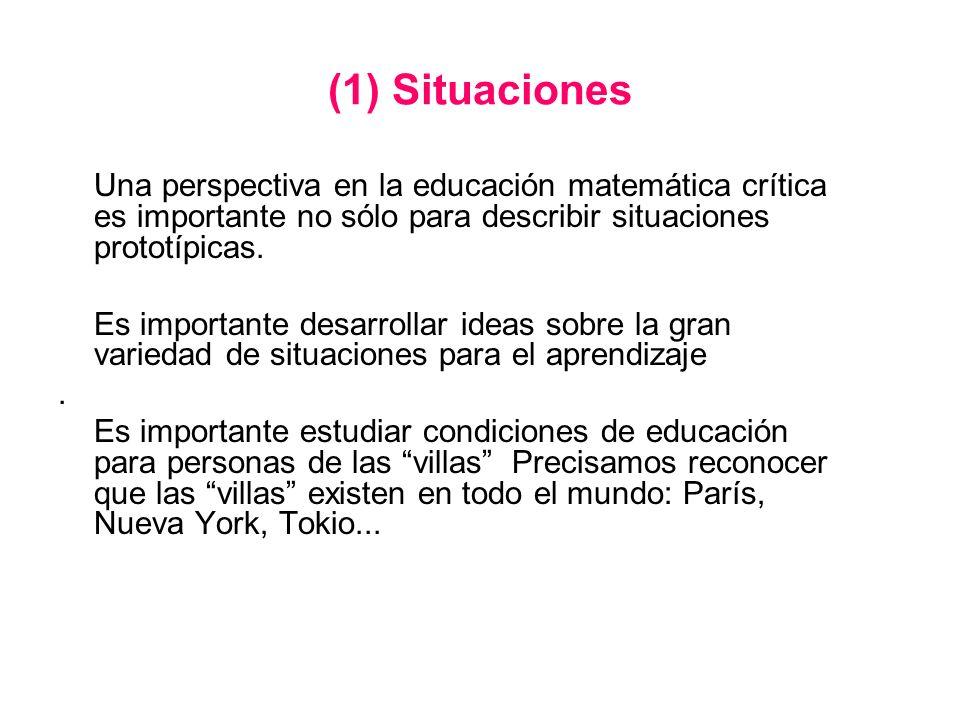 (1) Situaciones Una perspectiva en la educación matemática crítica es importante no sólo para describir situaciones prototípicas. Es importante desarr