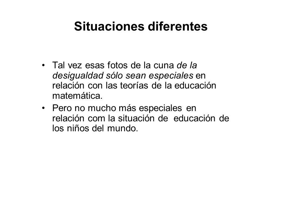 Situaciones diferentes Tal vez esas fotos de la cuna de la desigualdad sólo sean especiales en relación con las teorías de la educación matemática. Pe