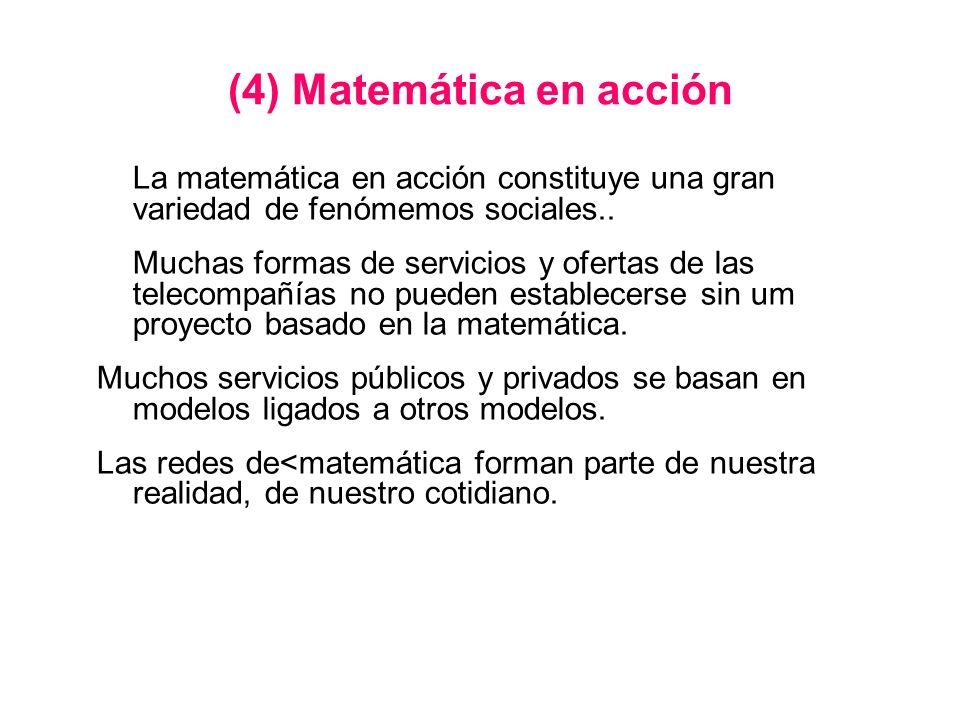 (4) Matemática en acción La matemática en acción constituye una gran variedad de fenómemos sociales.. Muchas formas de servicios y ofertas de las tele
